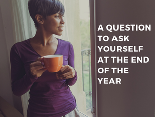 A Question to Ask Yourself at the End of the Year
