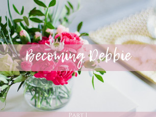 Becoming Debbie (Part 1)