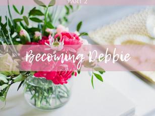 Becoming Debbie (Part 2)