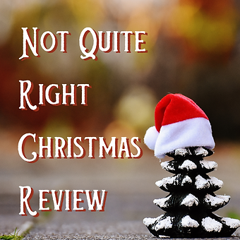 Not Quite Right Christmas Review.png
