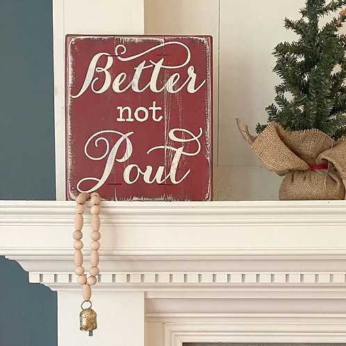 "BETTER NOT POUT Christmas sign, 12"" x 10.5"""