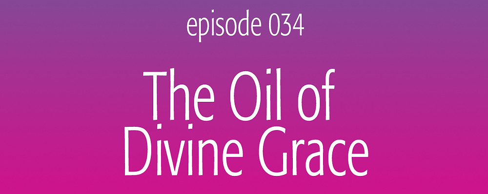 The essential oil of divine grace