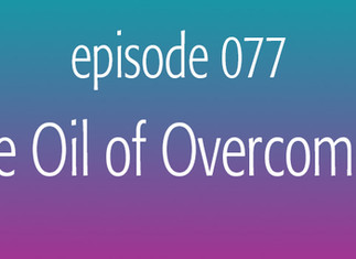 The Oil of Overcoming