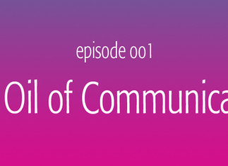 The Oil of Communication