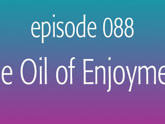 The Oil of Enjoyment