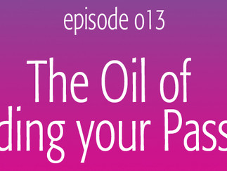 The Oil of Finding Your Passion