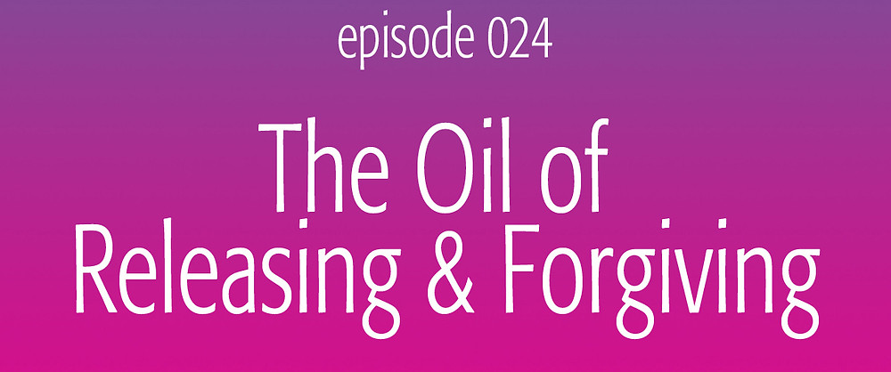 The Oil of Releasing and Forgiving