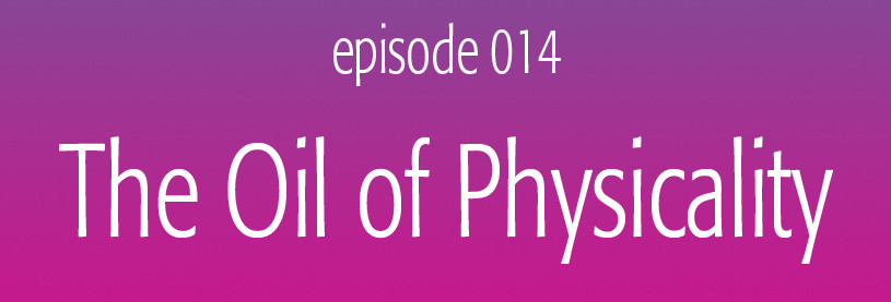 The Oil of Physicality