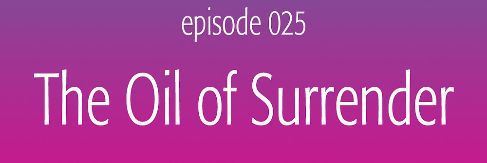 The Oil of Surrender