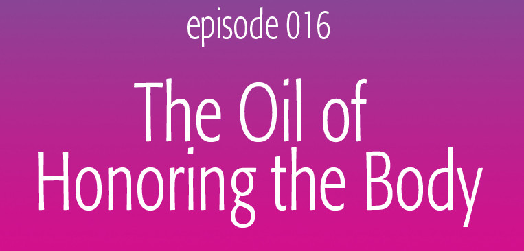 The Oil of Honoring the Body