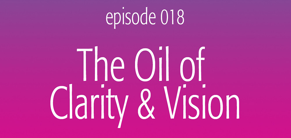 The Oil of Clarity and Vision