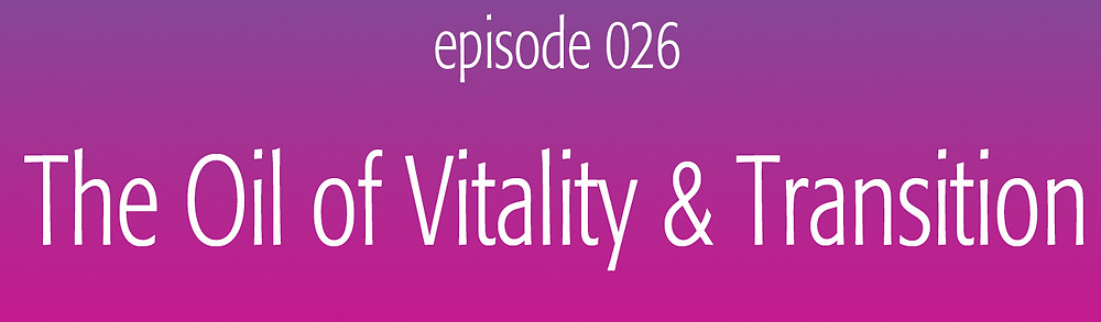 The Oil of Vitality & Transition
