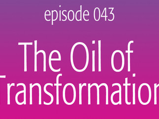 The Oil of Transformation
