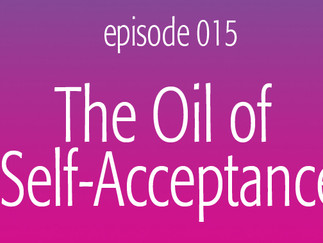 The Oil of Self-Acceptance
