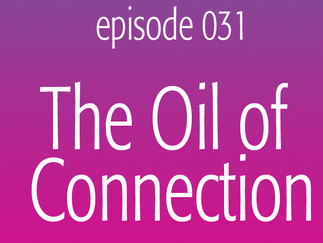 The Oil of Connection