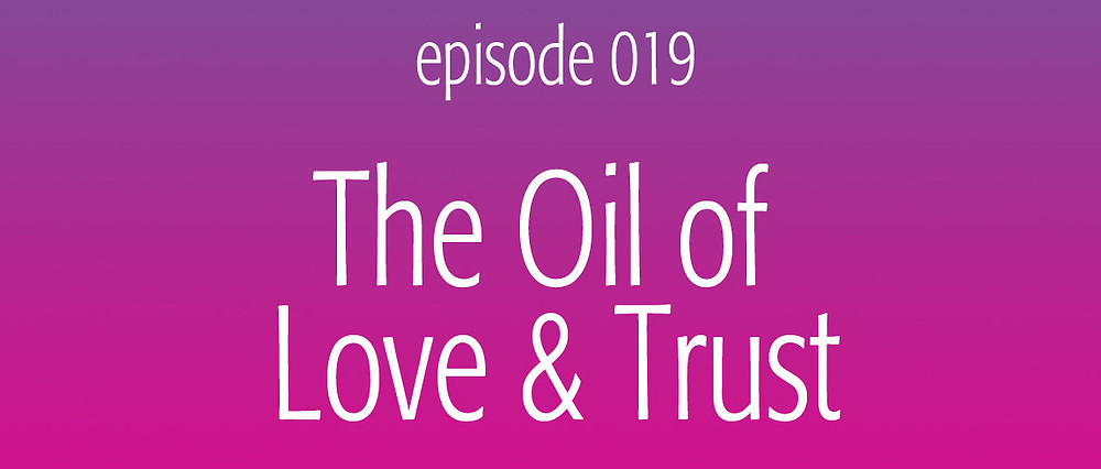 The Oil of Love and Trust
