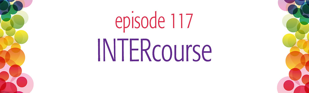 episode 117 Sex, Oils and Spicy Bliss INTERcourse