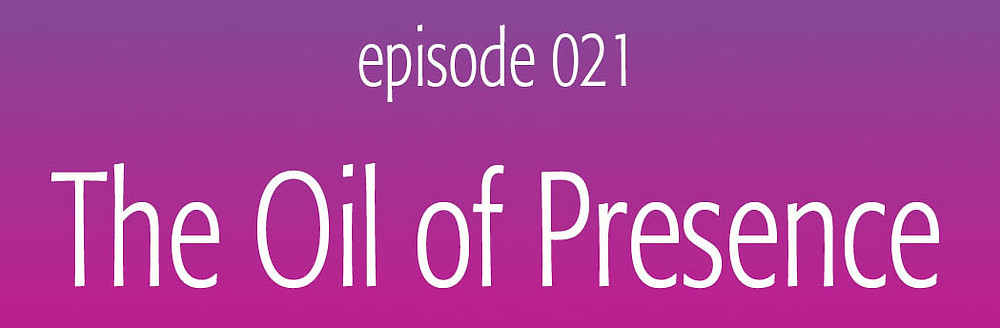 The Oil of Presence