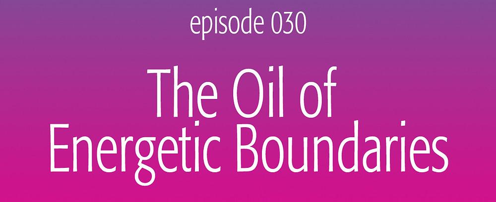 The Oil of Energetic Boundaries