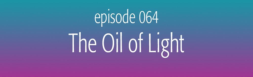 episode 64 The Oil of Light