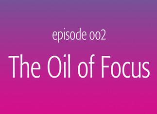 The Oil of Focus