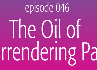 The Oil of Surrendering Pain