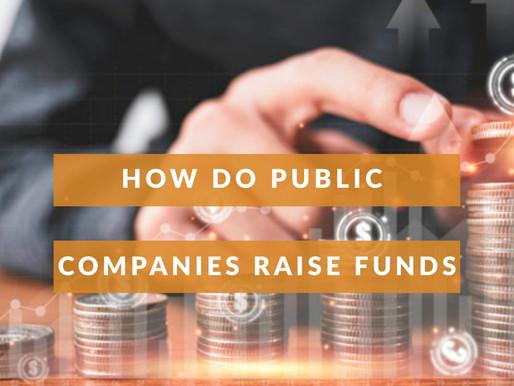 HOW DO PUBLIC COMPANIES RAISE FUNDS?