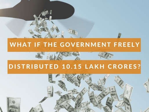 What If the Govt Freely Distributed 10.15 Lakh Crores?