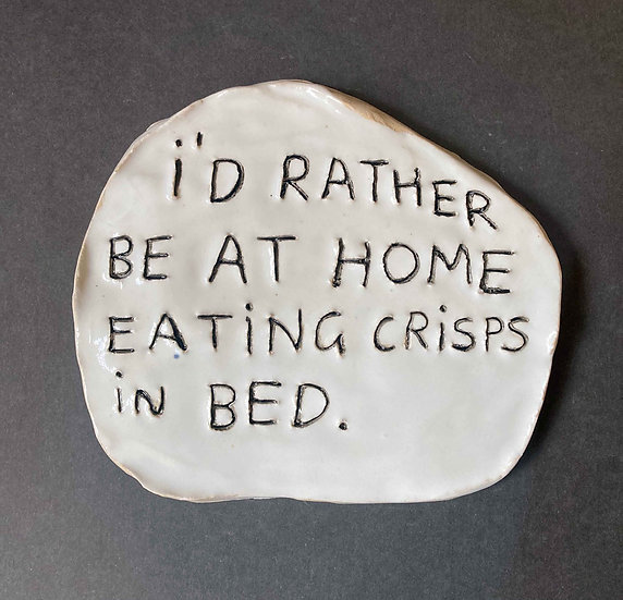'I'd rather be at home eating crisps in bed.' by Dan Jamieson