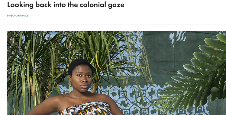 Looking back into the colonial gaze by Isaac Huxtable