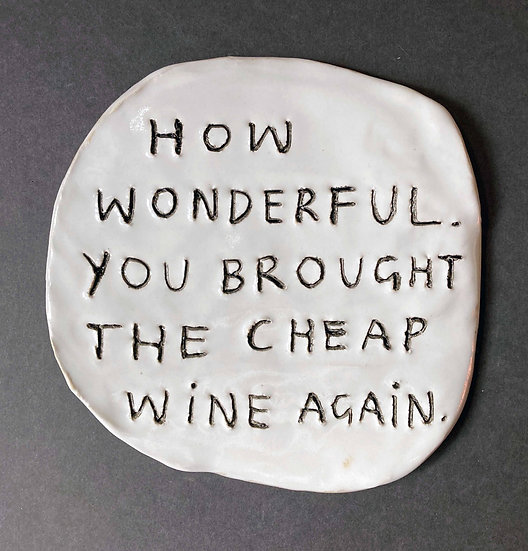 'How wonderful. You brought cheap wine again.' by Dan Jamieson