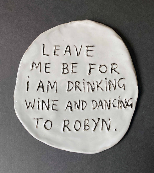 'Leave me be for I am drinking wine and dancing to Robyn' by Dan Jamieson