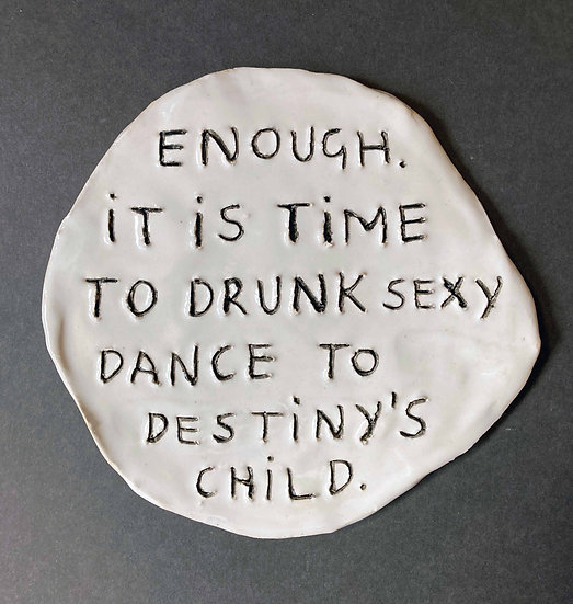 'Enough. It is time to drunk sexy dance to Destiny's Child.' by Dan Jamieson