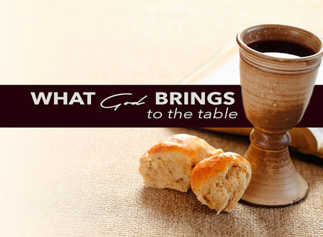 WHAT GOD BRINGS TO THE TABLE