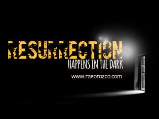 RESURRECTION HAPPENS IN THE DARK