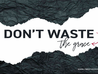 DON'T WASTE THE GRACE