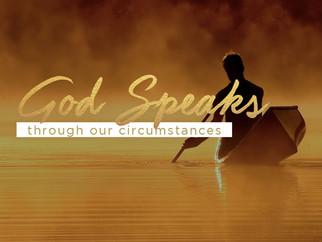 GOD SPEAKS THROUGH OUR CIRCUMSTANCES