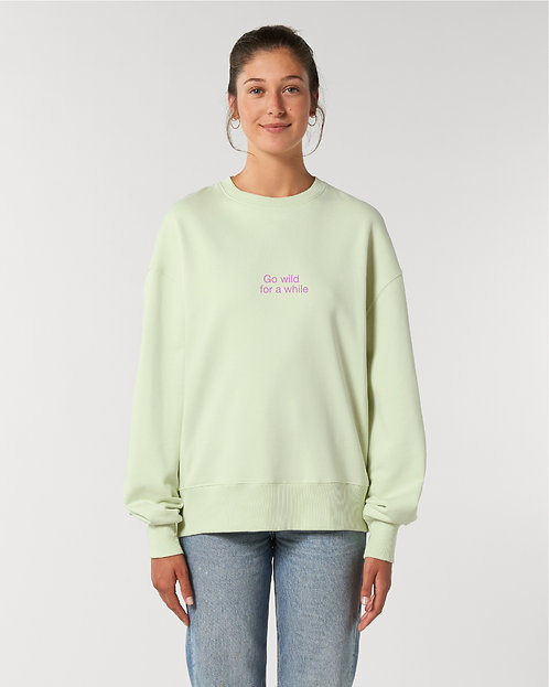 GO WILD, FOR A WHILE - Sweatshirt