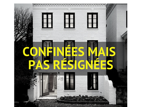CONFINEES MAIS PAS RESIGNEES