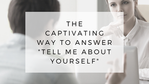 "The Captivating Way to Answer the Interview Question, ""Tell Me About Yourself"""