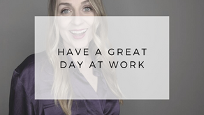 Have a Great Day at Work (4 Easy Tips)