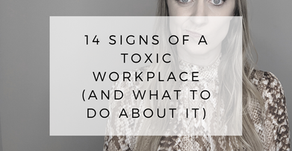 14 Signs Your Workplace is Toxic (and what to do about it)