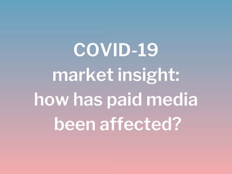 COVID-19 market insight: how has paid media been affected?