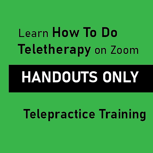 HANDOUTS ONLY: Learn How To Do Teletherapy on Zoom