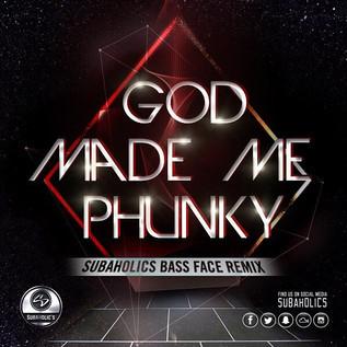 God Made Me Phunky (Subaholic's Bass Face Remix)