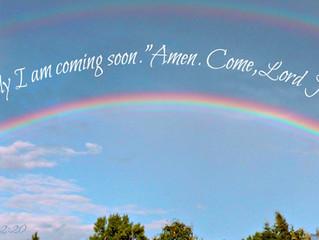 I am coming soon (Rev. 22:20)