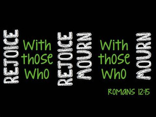 """""""Rejoice with those who rejoice; mourn with those who mourn."""" (Rom 12:15)"""