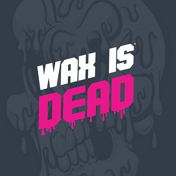 Wax is Dead.jpg