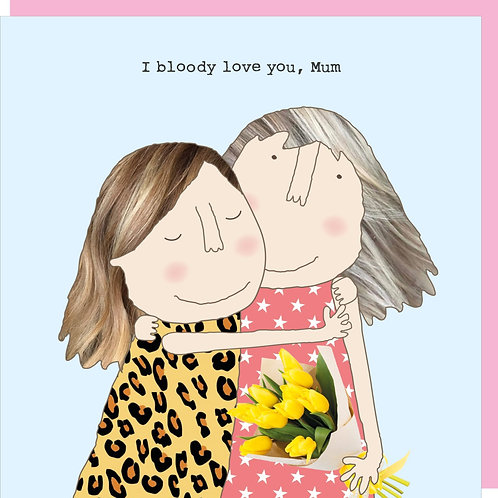 Mother's Day Card - I bloody love you, Mum