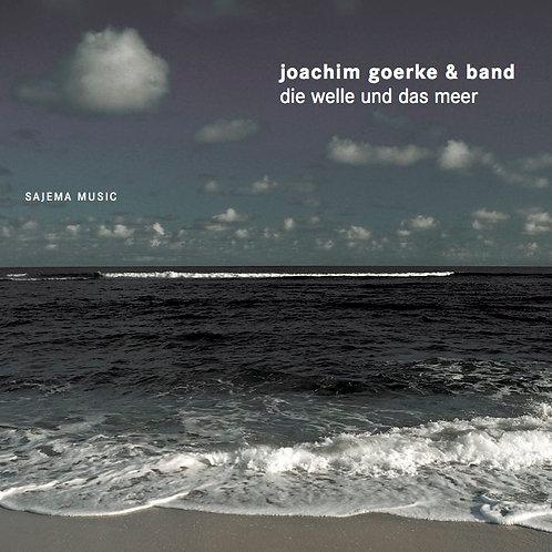 Die Welle und das Meer / Joachim Goerke & Band